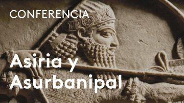 Assurbanipal y Asiria: un imperio con (inmerecida) mala fama (Fernando Quesada)