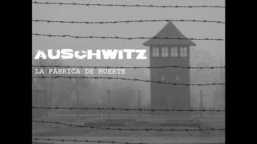 Auschwitz – La fábrica de muerte