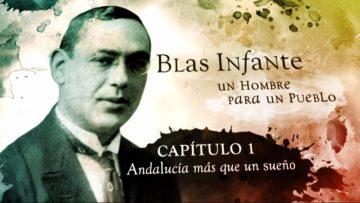 Blas Infante – Un Hombre para un Pueblo [1/8] – Andalucía, mas que un sueño
