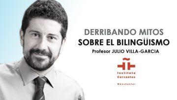 Derribando mitos sobre el bilingüismo (Julio Villa-García)