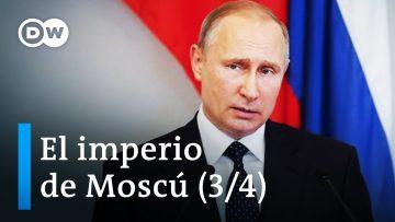 El Imperio de Moscú [3/4] – El retorno de Rusia