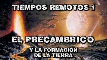 Tiempos Remotos 1 – El Precámbrico – El origen y la formación de la Tierra